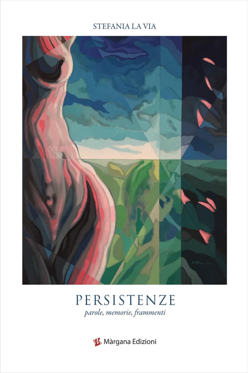 Si intitola 'Persistenze' la nuova raccolta di poesie di Stefania La Via